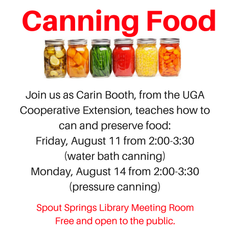 The UGA Cooperative Extension Office in Hall County is offering two canning classes.   Carin Booth, Family and Consumer Sciences agent, will host informational sessions regarding food preservation at Spout Springs Library  Water Bath Canning Friday, August 11th  Pressure Canning Monday, August 14th   2:00 to 3:30 PM  These classes are free and open to the public. No sign-up is necessary.   770-532-3311 Ext.191